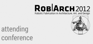Robots in Architecture Conference 2012